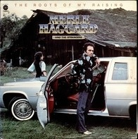 Merle Haggard And The Strangers - The roots of my raising