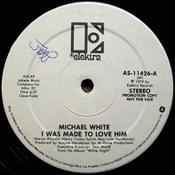 Michael White - I Was Made To Love Him
