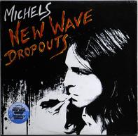 Michels - New Wave Dropouts