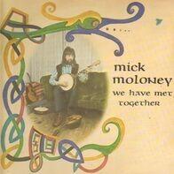 Mick Moloney - We Have Met Together