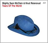 Mighty Sam McClain & Knut Reiersrud - Tears of the World