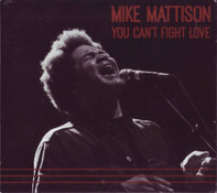 Mike Mattison - You Can't Fight Love