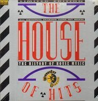 Mister E., House Hustlers, T Coy, Jackmaster Dick, Adonis et al. - The House Of Hits - The History Of House Music
