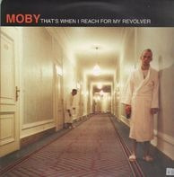 Moby - That's When I Reach For My Revolver