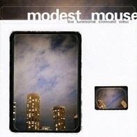 Modest Mouse - Lonesome Crowded West