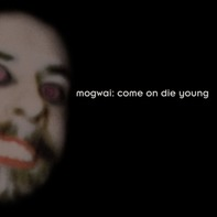 Mogwai - Come ON Die Young-Ltd/HQ-