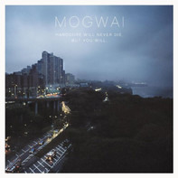 Mogwai - Hardcore Will Never Die, But You Will.