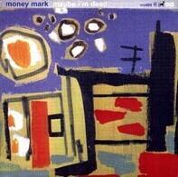 Money Mark - Maybe I'm Dead