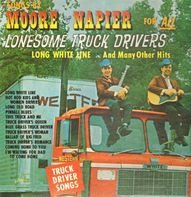 Moore & Napier - Songs By Moore & Napier For All Lonesome Truck Drivers