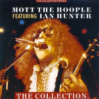 Mott The Hoople featuring Ian Hunter - The Collection