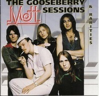 Mott The Hoople - The Gooseberry Sessions & Rarities