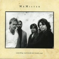 Mr. Mister - Something Real (Inside Me/Inside You)