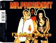 Mr. President - I'll follow the sun