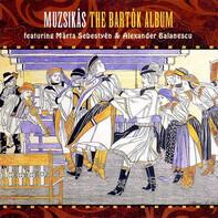 Muzsikás / Márta Sebestyén / Alexander Balanescu - Bartok Album