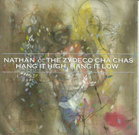 Nathan & The Zydeco Cha Chas - Hang It High, Hang It Low