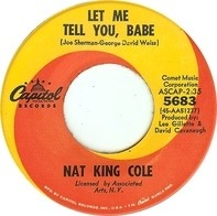 Nat King Cole - Let Me Tell You, Babe / For The Want Of A Kiss