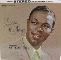 Nat King Cole With Gordon Jenkins And His Orchestra - Love Is the Thing
