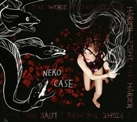 NEKO CASE - The Worse Things Get,the Harder I Fight