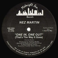 Nez Martin - One In, One Out (That's The Way It Goes)