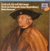 Nikolaus Harnoncourt - Innsbruck, ich muß dich lassen - Musik der Hofkapelle in Kaiser Maximilians I.