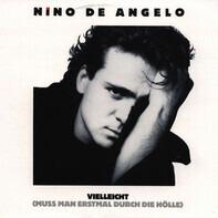 Nino de Angelo - Vielleicht (Muss Man Erstmal Durch Die Hölle)