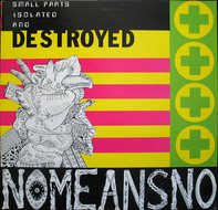 Nomeansno - Small Parts Isolated and Destroyed