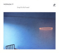 Nostalgia 77 - Songs for My Funeral