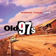 Old 97's - Wreck Your Life (ltd Heavyweight Lp)