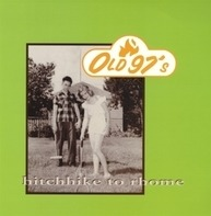 Old 97's - Hitchhike to Rhome