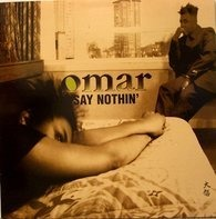 Omar - Say Nothin'