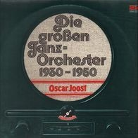 Oskar Joost - Die Großen Tanzorchester 1930-1950