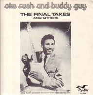 Otis Rush And Buddy Guy - The Final Takes And Others