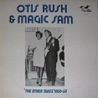 Otis Rush And Magic Sam - The Other Takes 1956-58