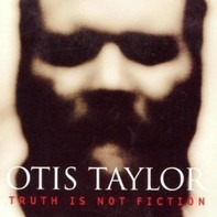 Otis Taylor - Truth Is Not Fiction