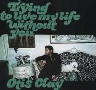 Otis Clay - Trying To Live MY Life..