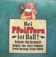 Otto Kermbach Orchester, Brigitte Mira, Betty Sedlmayr, Erwin Hartung, Arnim Münch - Bei Pfeiffers ist Ball!
