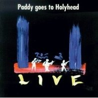 Paddy Goes To Holyhead - Live