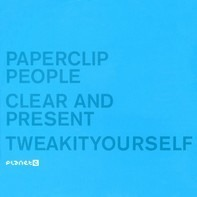 Paperclip People - Clear And Present / Tweakityourself