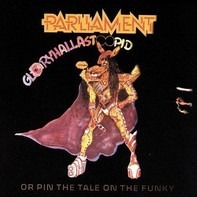 Parliament - GloryHallaStoopid (Or Pin The Tale On The Funky)