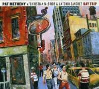 Pat Metheny / Christian McBride / Antonio Sanchez - Day Trip