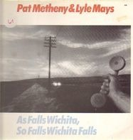 Pat Metheny / Lyle Mays - As Falls Wichita, So Falls Wichita Falls
