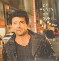 Patrick Bruel - CE Soir On Sort...