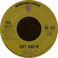 Paul Kelly - Don't Burn Me / Love Me Now