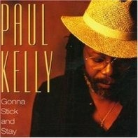 Paul Kelly - Gonna Stick and Stay