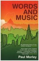 Paul Morley - Words and Music: A History of Pop in the Shape of a City