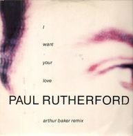 Paul Rutherford - I Want Your Love (Arthur Baker Remix)