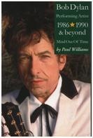 Paul Williams - Bob Dylan: Mind Out of Time - Performing Artist 1986-1990 and Beyond