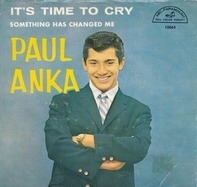 Paul Anka - It's Time To Cry / Something Has Changed Me