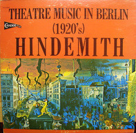 Paul Hindemith - Theatre Music In Berlin (1920's)