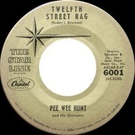 Pee Wee Hunt And His Orchestra - Twelfth Street Rag / Oh!